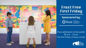 Free admission to the public 10 a.m.-5 p.m. the first Friday of every month courtesy of Frost Bank.